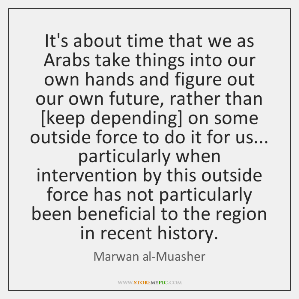 It's about time that we as Arabs take things into our own ...