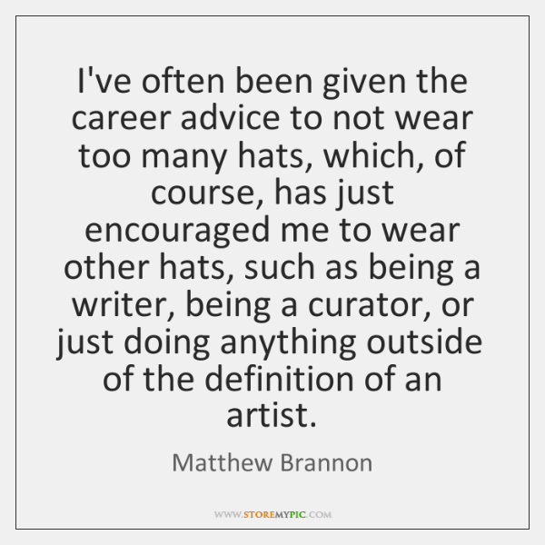 I've often been given the career advice to not wear too many ...