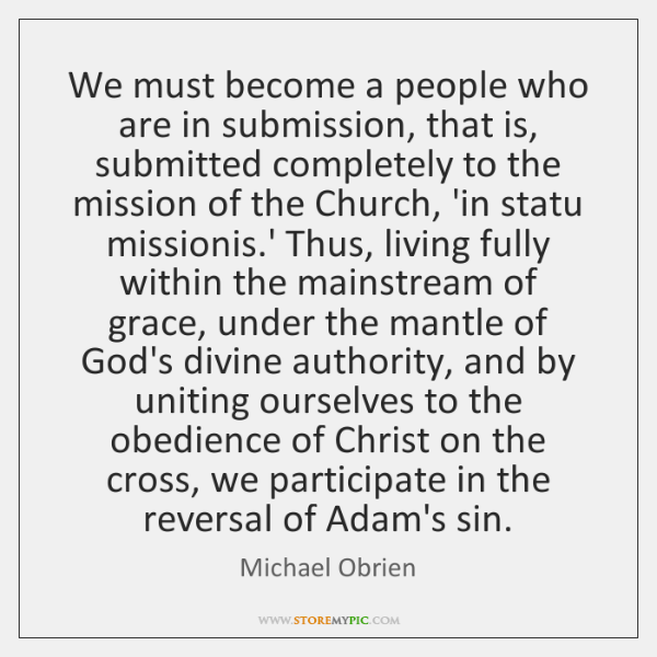 We must become a people who are in submission, that is, submitted ...
