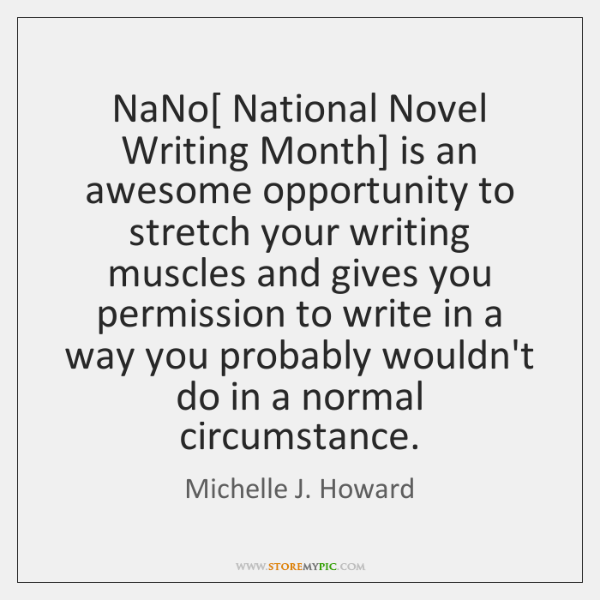NaNo[ National Novel Writing Month] is an awesome opportunity to stretch your ...