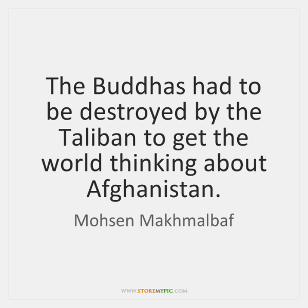 The Buddhas had to be destroyed by the Taliban to get the ...