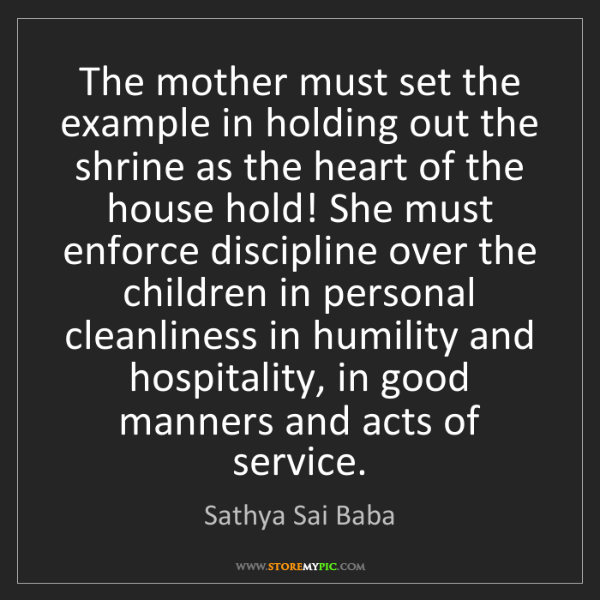Sathya Sai Baba: The mother must set the example in holding out the shrine...