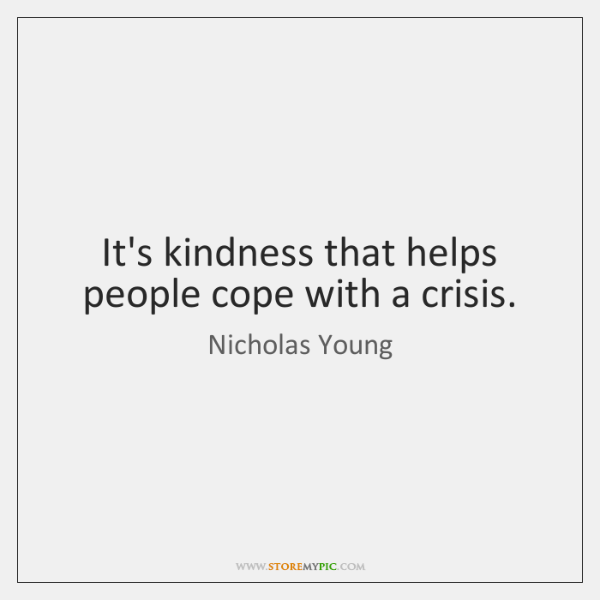 It's kindness that helps people cope with a crisis.
