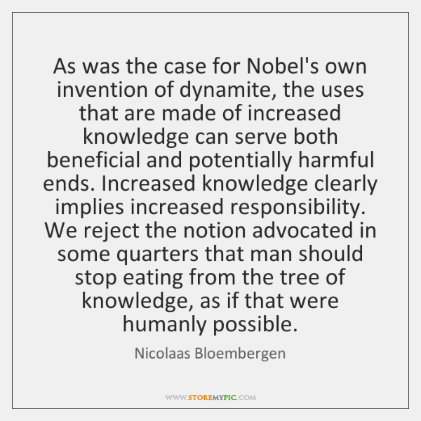 As was the case for Nobel's own invention of dynamite, the uses ...