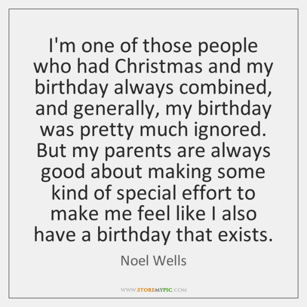 I'm one of those people who had Christmas and my birthday always ...