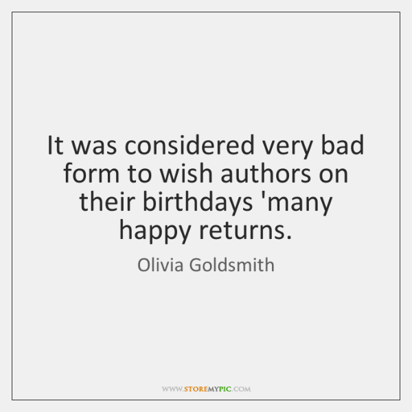 It was considered very bad form to wish authors on their birthdays ...
