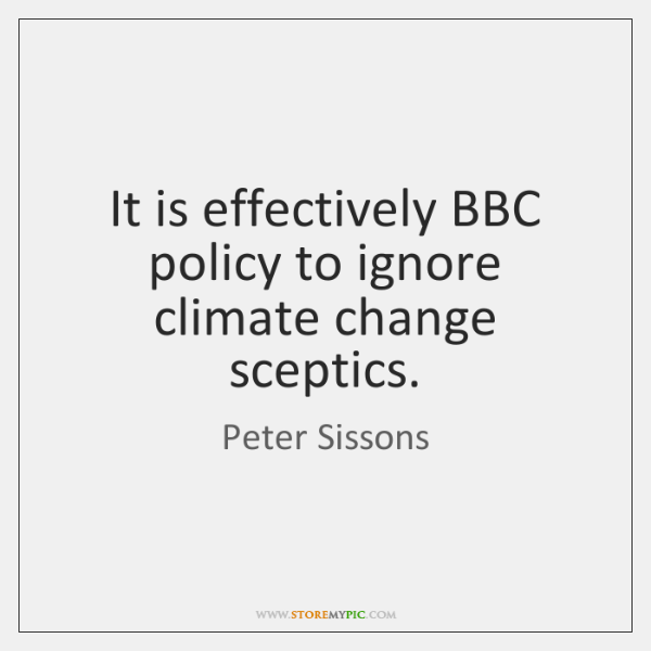 It is effectively BBC policy to ignore climate change sceptics.