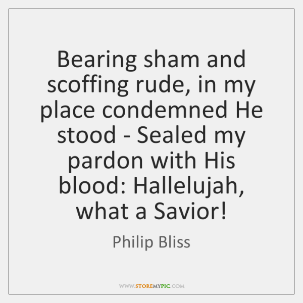 Bearing sham and scoffing rude, in my place condemned He stood - ...
