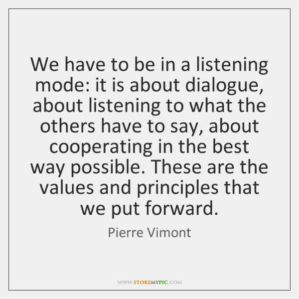 We have to be in a listening mode: it is about dialogue, ...