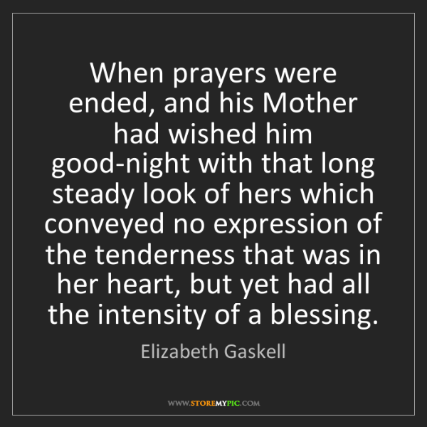 Elizabeth Gaskell: When prayers were ended, and his Mother had wished him...