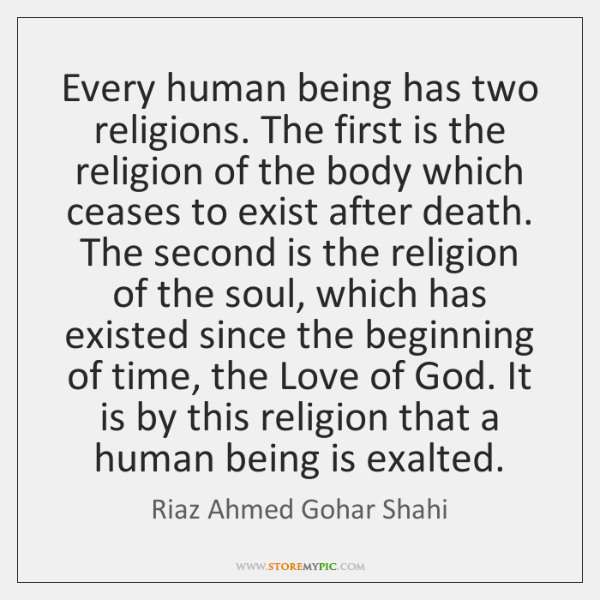 Every human being has two religions. The first is the religion of ...