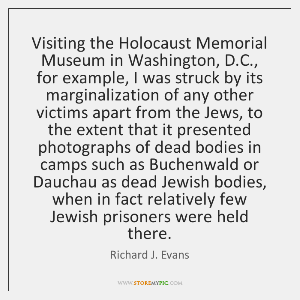 Visiting the Holocaust Memorial Museum in Washington, D.C., for example, I ...