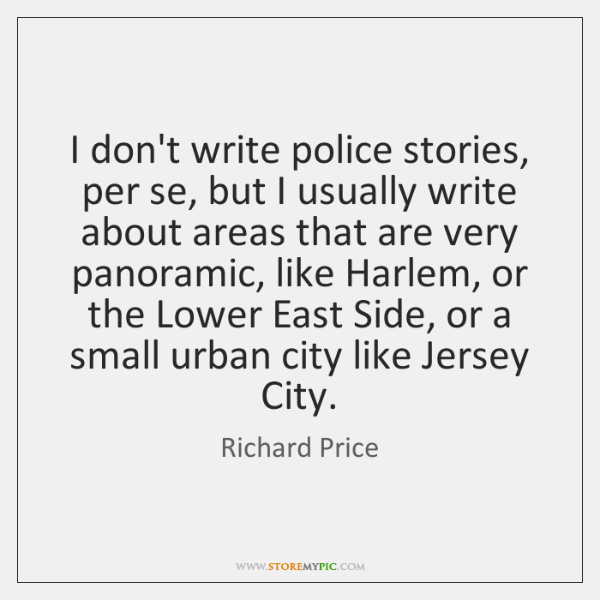 I don't write police stories, per se, but I usually write about ...