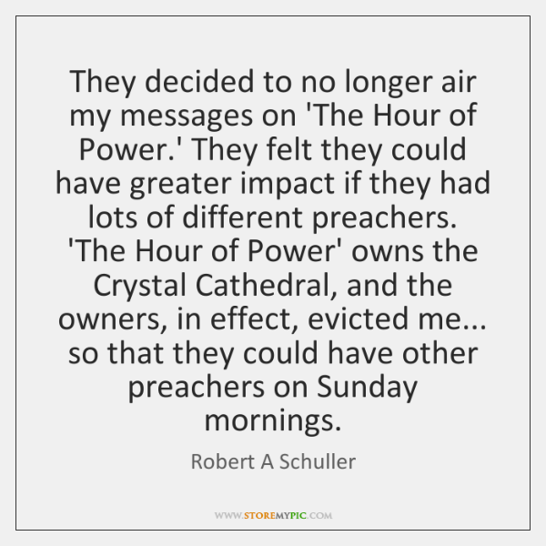 They decided to no longer air my messages on 'The Hour of ...