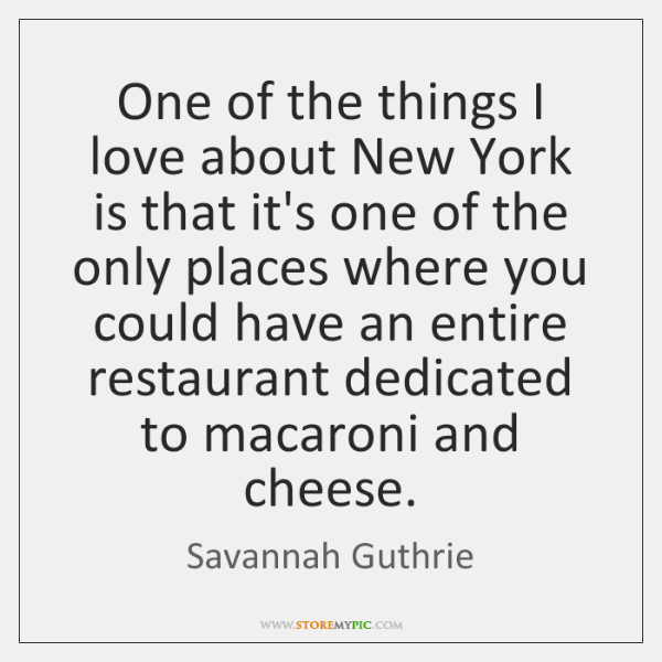 One of the things I love about New York is that it's ...