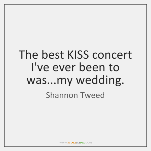 The best KISS concert I've ever been to was...my wedding.