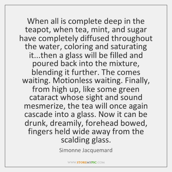 When all is complete deep in the teapot, when tea, mint, and ...