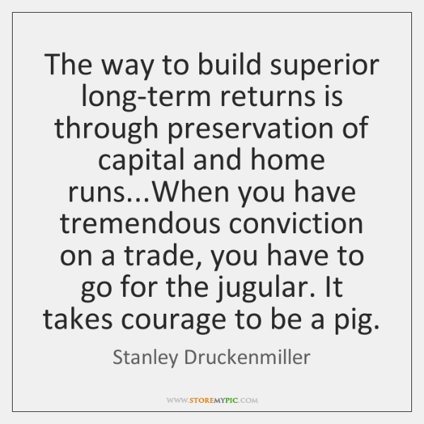 The way to build superior long-term returns is through preservation of capital ...