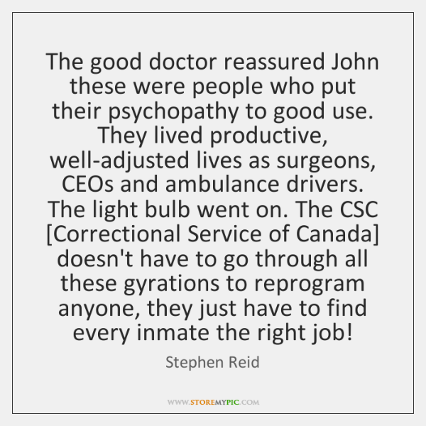 The good doctor reassured John these were people who put their psychopathy ...