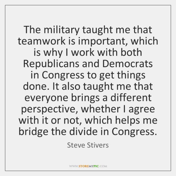 The military taught me that teamwork is important, which is why I ...