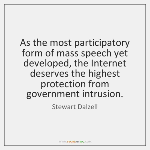 As the most participatory form of mass speech yet developed, the Internet ...