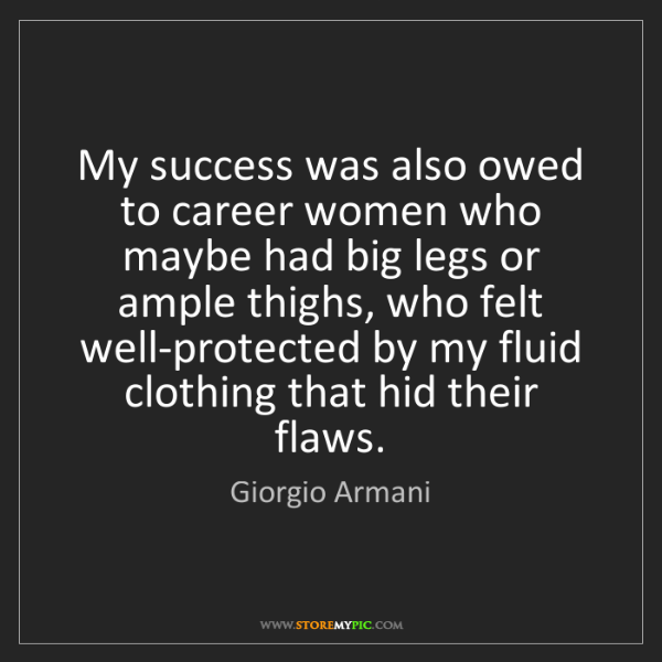 Giorgio Armani: My success was also owed to career women who maybe had...
