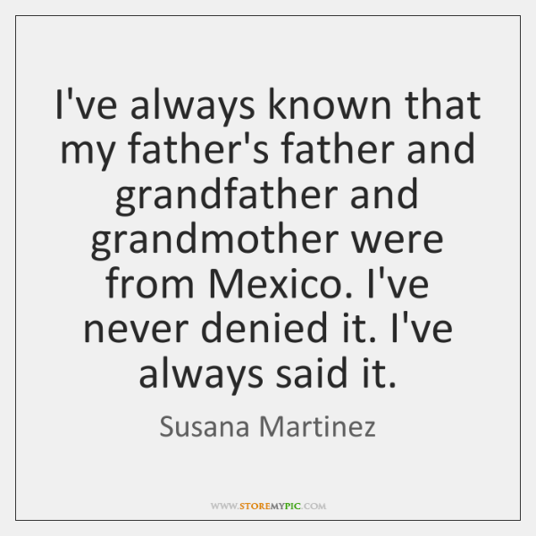 I've always known that my father's father and grandfather and grandmother were ...