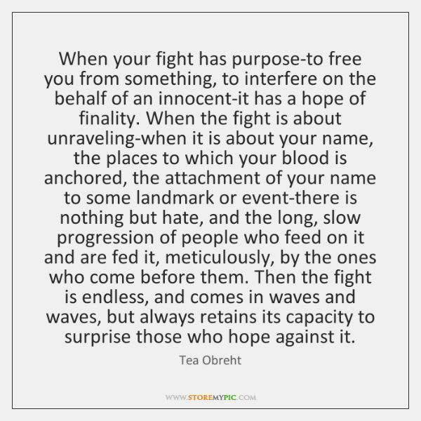 When your fight has purpose-to free you from something, to interfere on ...