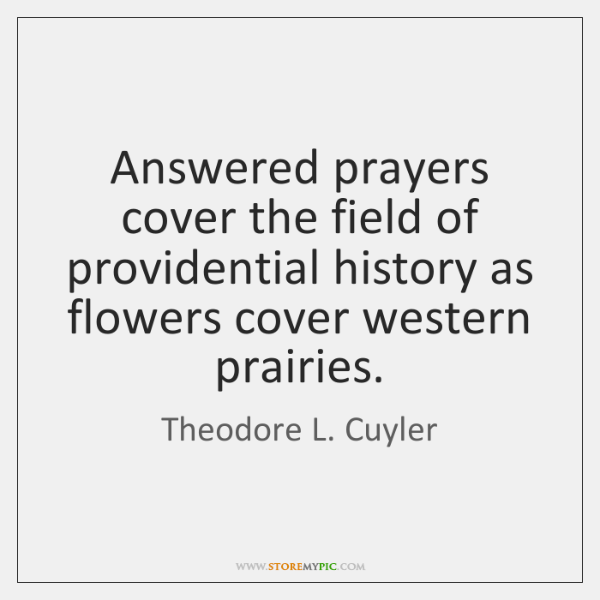 Answered prayers cover the field of providential history as flowers cover western ...