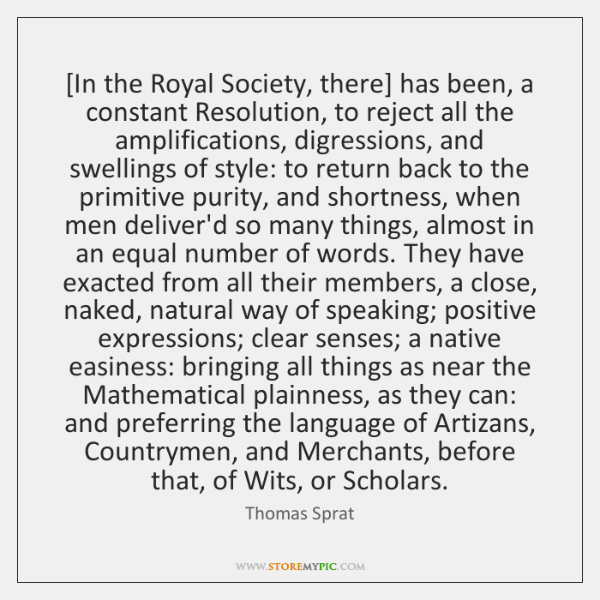[In the Royal Society, there] has been, a constant Resolution, to reject ...