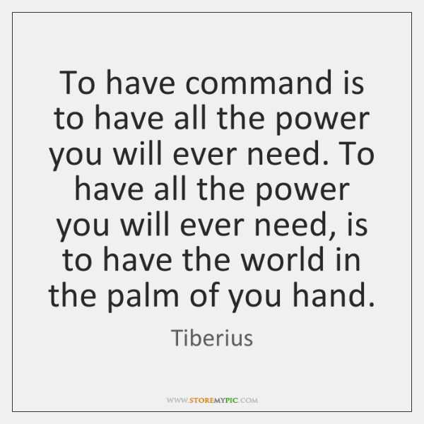 To have command is to have all the power you will ever ...