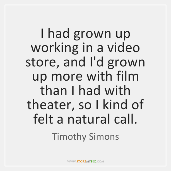 I had grown up working in a video store, and I'd grown ...