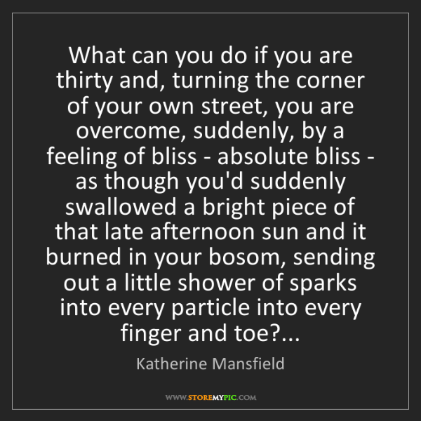 Katherine Mansfield: What can you do if you are thirty and, turning the corner...