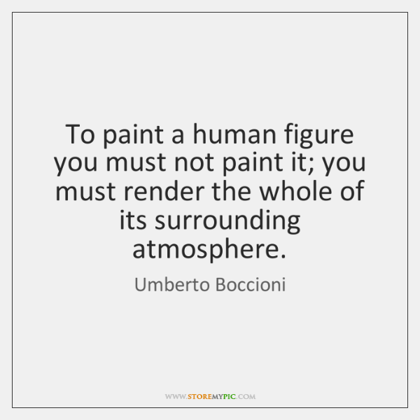 To paint a human figure you must not paint it; you must ...