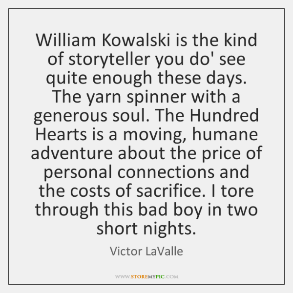 William Kowalski is the kind of storyteller you do' see quite enough ...