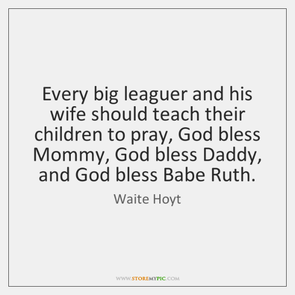 Every big leaguer and his wife should teach their children to pray, ...
