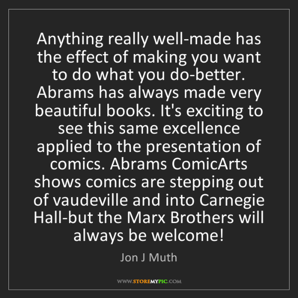 Jon J Muth: Anything really well-made has the effect of making you...