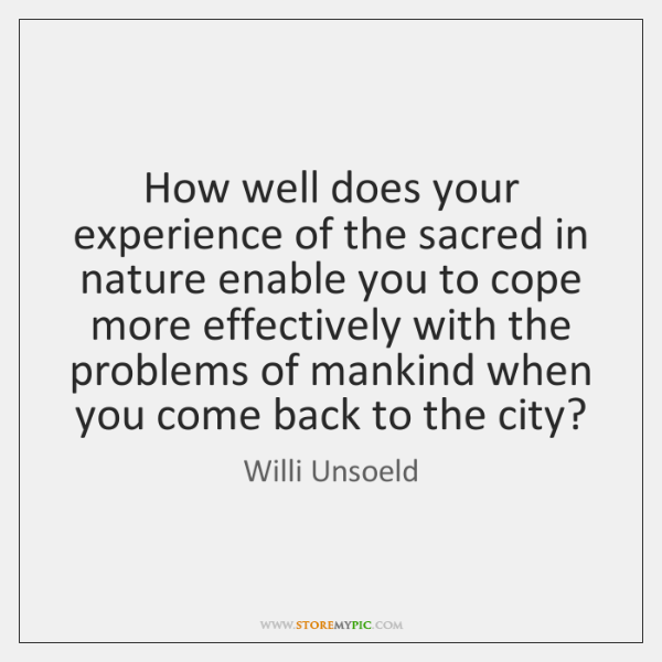 How well does your experience of the sacred in nature enable you ...