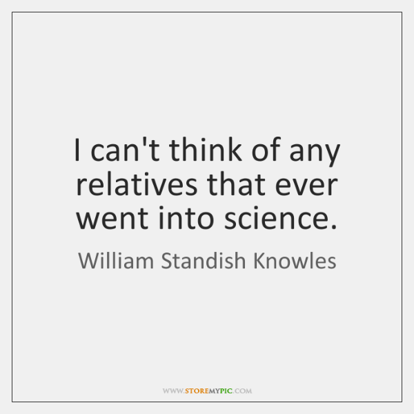 I can't think of any relatives that ever went into science.