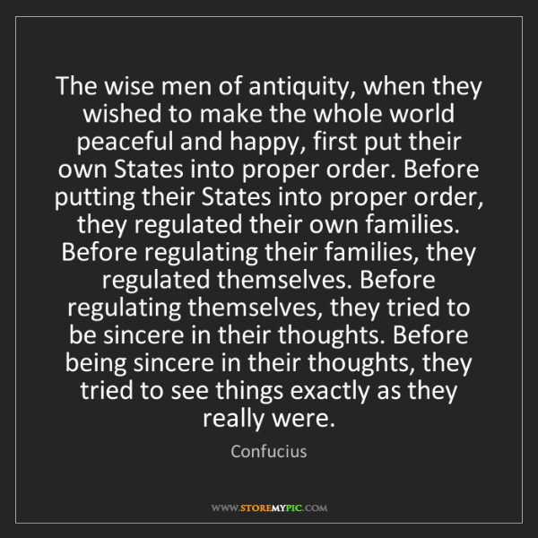 Confucius: The wise men of antiquity, when they wished to make the...