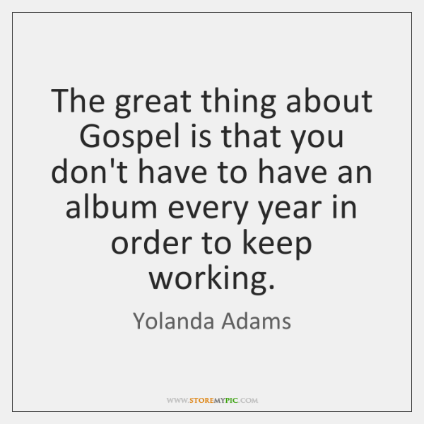 The great thing about Gospel is that you don't have to have ...