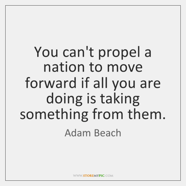 You can't propel a nation to move forward if all you are ...