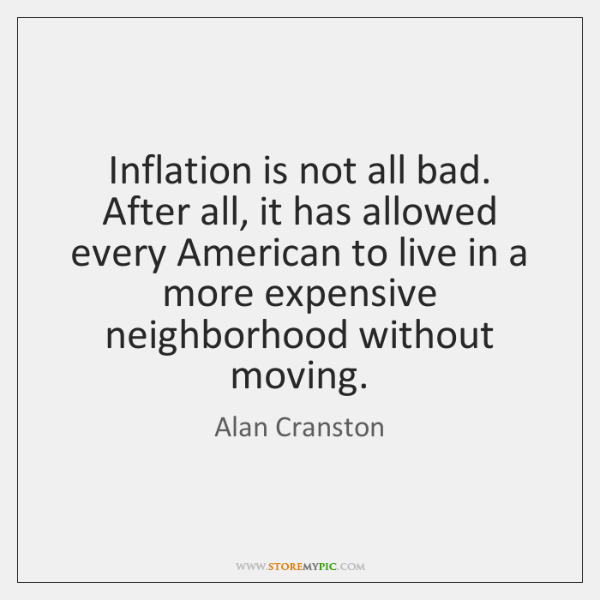 Inflation is not all bad. After all, it has allowed every American ...