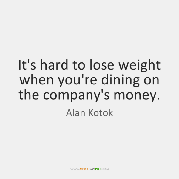 It's hard to lose weight when you're dining on the company's money.