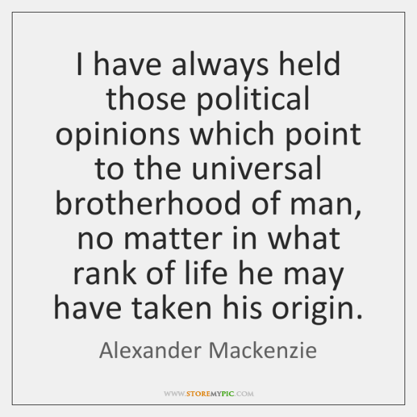 I have always held those political opinions which point to the universal ...