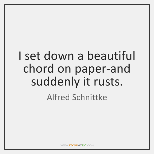 I set down a beautiful chord on paper-and suddenly it rusts.