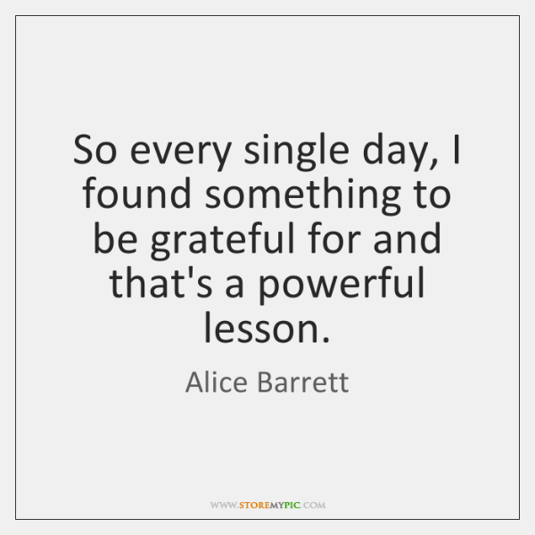 So every single day, I found something to be grateful for and ...