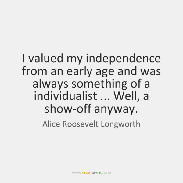 I valued my independence from an early age and was always something ...