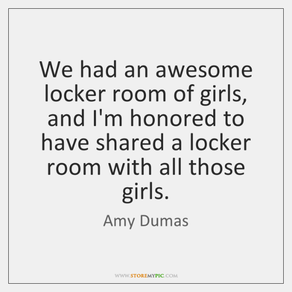 We had an awesome locker room of girls, and I'm honored to ...