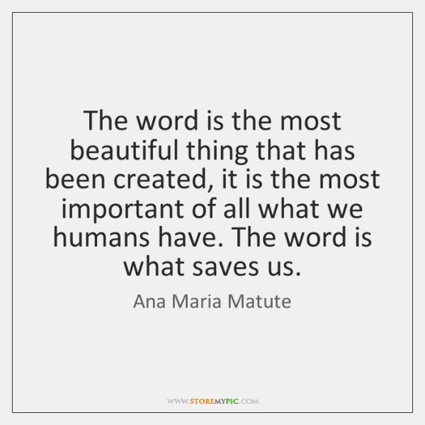 The word is the most beautiful thing that has been created, it ...